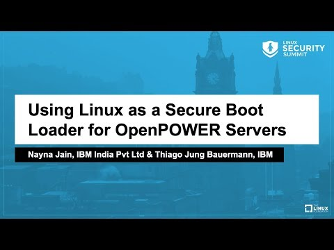Using Linux as a Secure Boot Loader for OpenPOWER Servers - Nayna Jain, IBM & Thiago Jung Bauermann