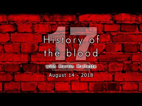 History of the blood 17 - August 14 2018