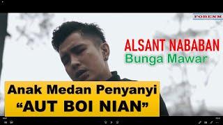 Alsant Nababan Penyanyi Aut Boi Nian bawakan lagu Bunga Mawar (Original Song)