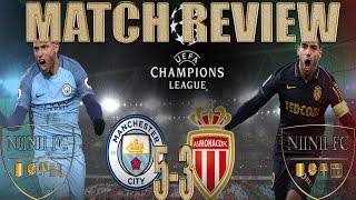 Manchester City 5 - 3 Monaco Match Review - WHAT A REFRESHING GAME