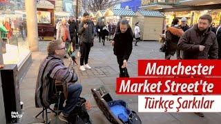 SOKAK MÜZİĞİ YAPTIM (Manchester'da Market Street'te Türkçe Şarkılar Paul Dwyer Yorumuyla)
