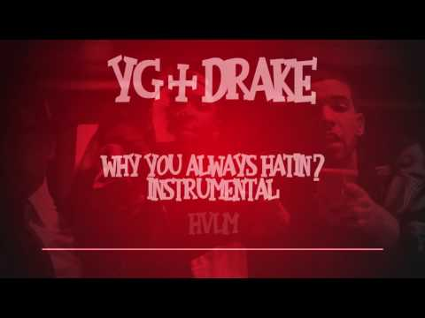 YG&Drake - Why You Always Hatin ? Instrumental !