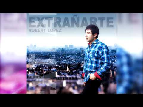 Robert López - Extrañarte (Audio) Inédito 2017