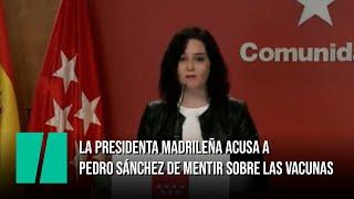 Isabel Díaz Ayuso acusa a Pedro Sánchez de mentir sobre las vacunas