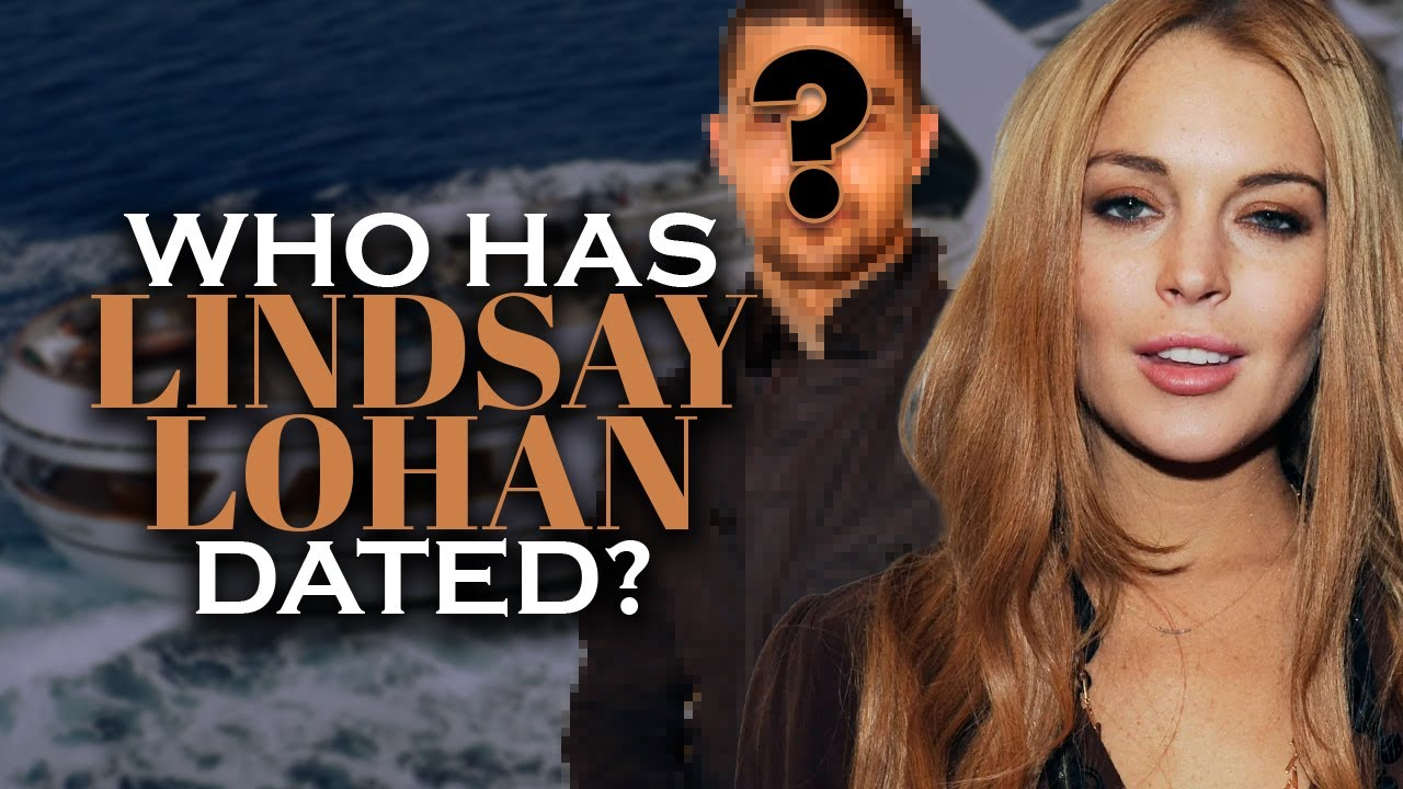 Who has Lindsay Lohan dated? Boyfriends List, Dating History