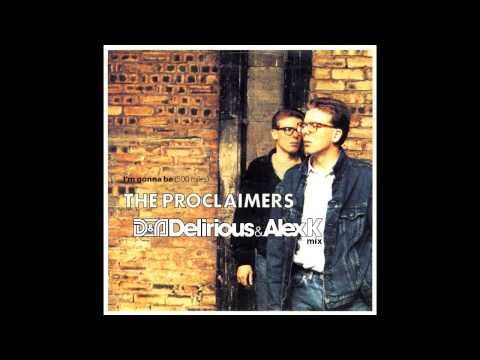 The Proclaimers - Im Gonna Be (500 Miles) (Delirious & Alex K Mix)