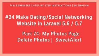 #24 Make Dating/Social Networking in Laravel 5.6 / 5.7 | My photos Page | Delete Photos | SweetAlert