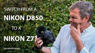 nIKON D850 REVIEW UPDATE  Switch from a Nikon D850 to a Nikon Z7?