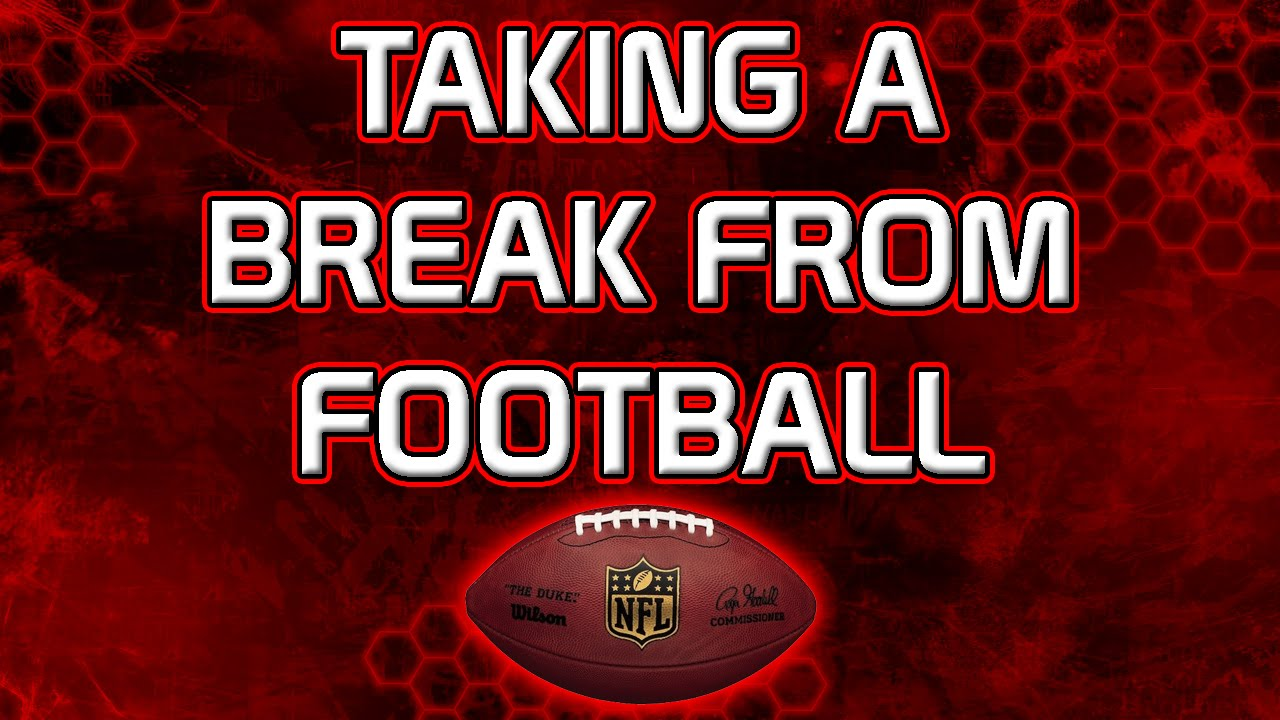 Taking A Break From Football - YouTube