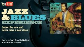 Blind Willie Johnson - Praise God I