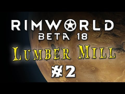 Let's Play: Rimworld Beta 18 - The Lumber Mill - Episode 2