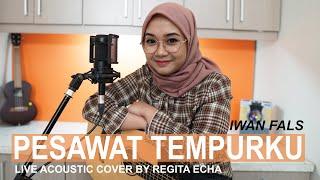 PESAWAT TEMPURKU - IWAN FALS ( COVER BY REGITA ECHA )