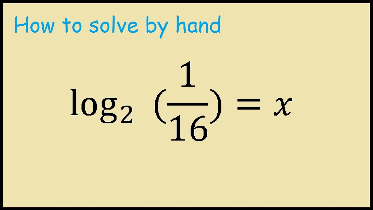 Log2(1/16) = x How to Solve Logs by Hand