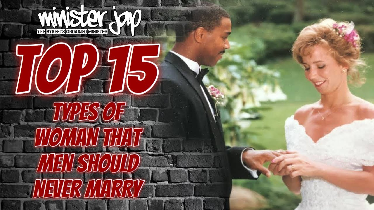 TOP 15 TYPES OF WOMAN MEN SHOULD NEVER MARRY
