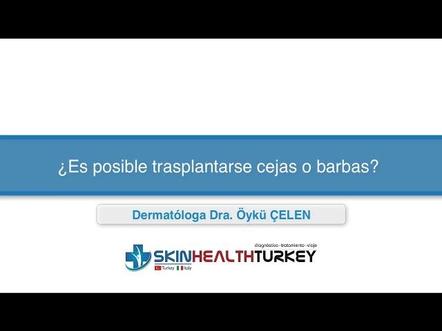 Trasplante Capilar Turquía - ¿Es posible el trasplante de cejas, barba? - Dra. Oyku Celen
