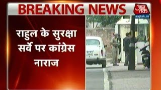 congress angry over security survery on rahul gandhi