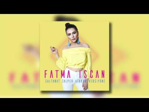 Fatma İşcan - Saltanat (Alper Atakan Versiyon)