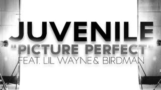 Juvenile - Picture Perfect ft. Lil Wayne & Birdman (Explicit)