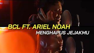 Bcl Ft. Ariel Noah - Menghapus Jejakmu  Lirik