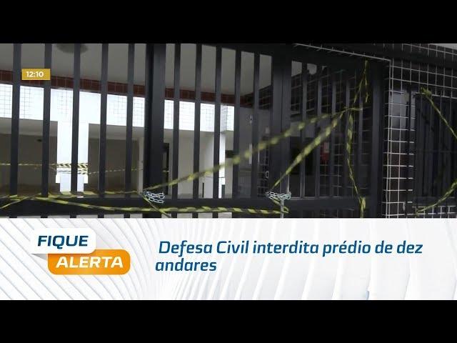 Defesa Civil interdita prédio de dez andares no bairro do Pinheiro