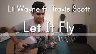 Let It Fly - Lil Wayne ft. Travis Scott (With Tabs) | Acoustic Fingerstyle Guitar | Self-Composed