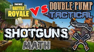 MATH behind DOUBLE PUMP vs TACTICAL Shotguns - Which is better?! (Fortnite Battle Royal)