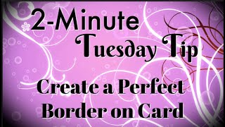 Simply Simple 2-MINUTE TUESDAY TIP - Create a Perfect Border on Card By Connie Stewart