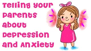 How to tell your parents about your Depression and Anxiety