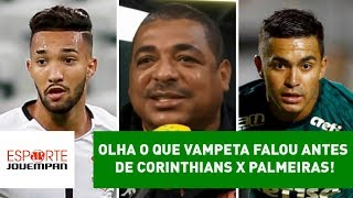 OLHA o que VAMPETA falou antes de Corinthians x Palmeiras!