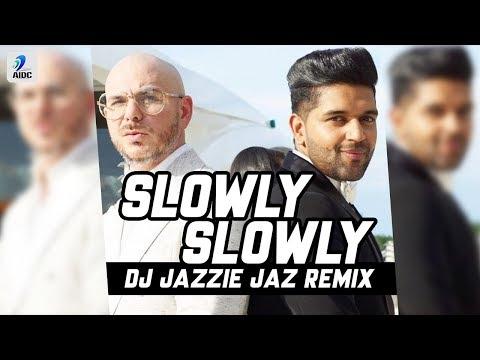 Slowly Slowly (Remix) | DJ Jazzie Jaz | Guru Randhawa Ft. Pitbull