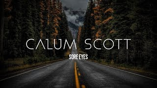 Calum Scott - Sore Eyes (Lyrics)