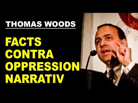 Facts That Do NOT Fit The OPPRESSION NARRATIV (Thomas E. Woods)