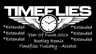 Timeflies Tuesdays - Alcohol (Year of Funk Bootleg Remix) Extended!