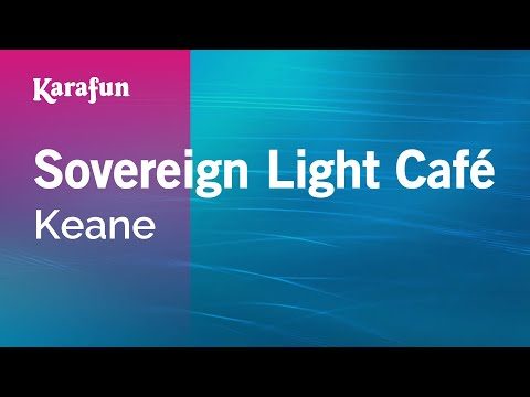 Karaoke Sovereign Light Café - Keane *