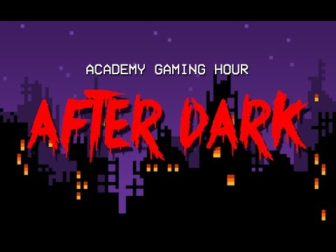 "Academy Gaming Hour ""After Dark"" Halloween Edition"