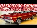 PASTORE R$ 300.000 Dodge Charger R/T NOS 1975 aro 15 MT4 RWD 430 cv