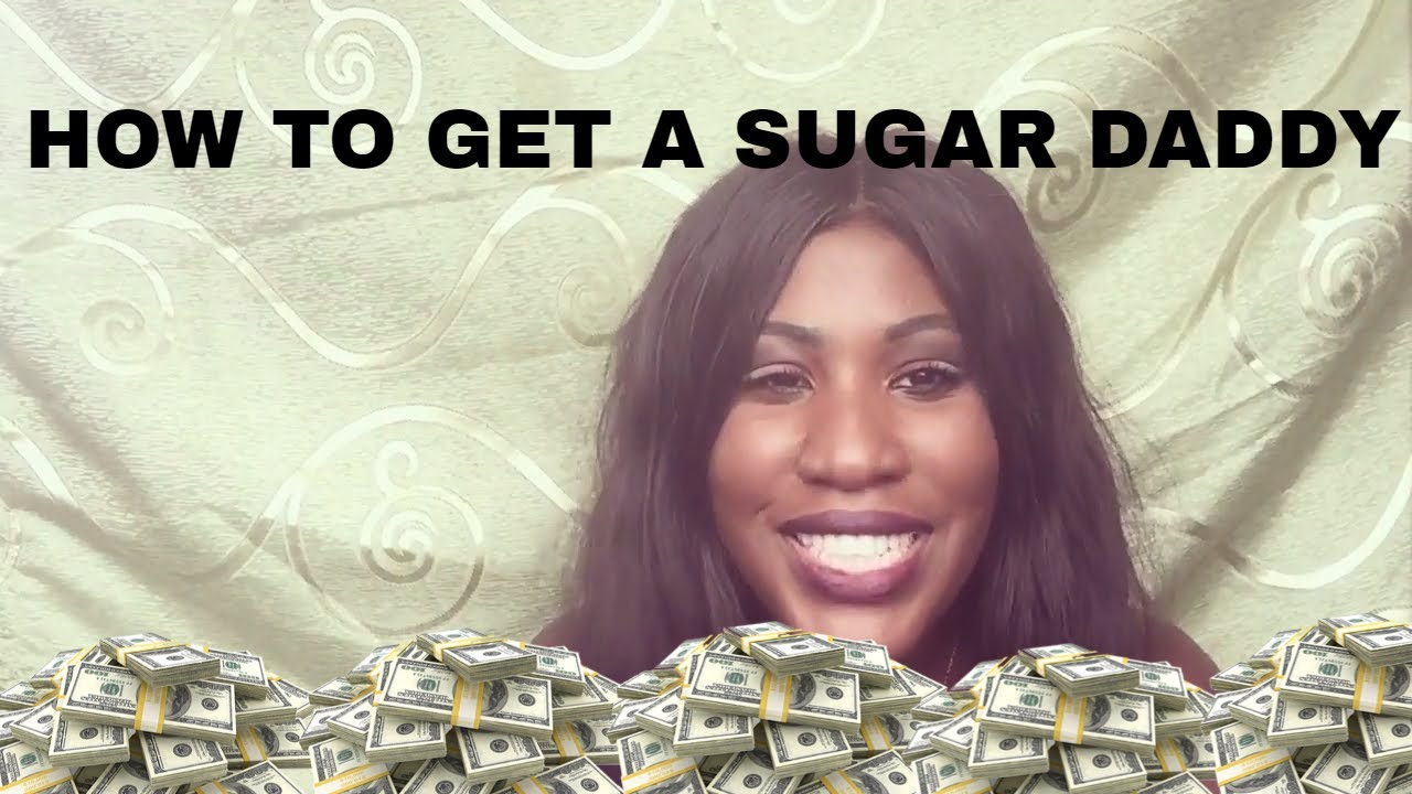 How To Get A Sugar Daddy How To Become A Sugar Baby