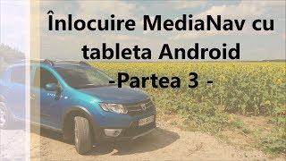 Inlocuire MediaNav Dacia cu tableta Android - Partea 3