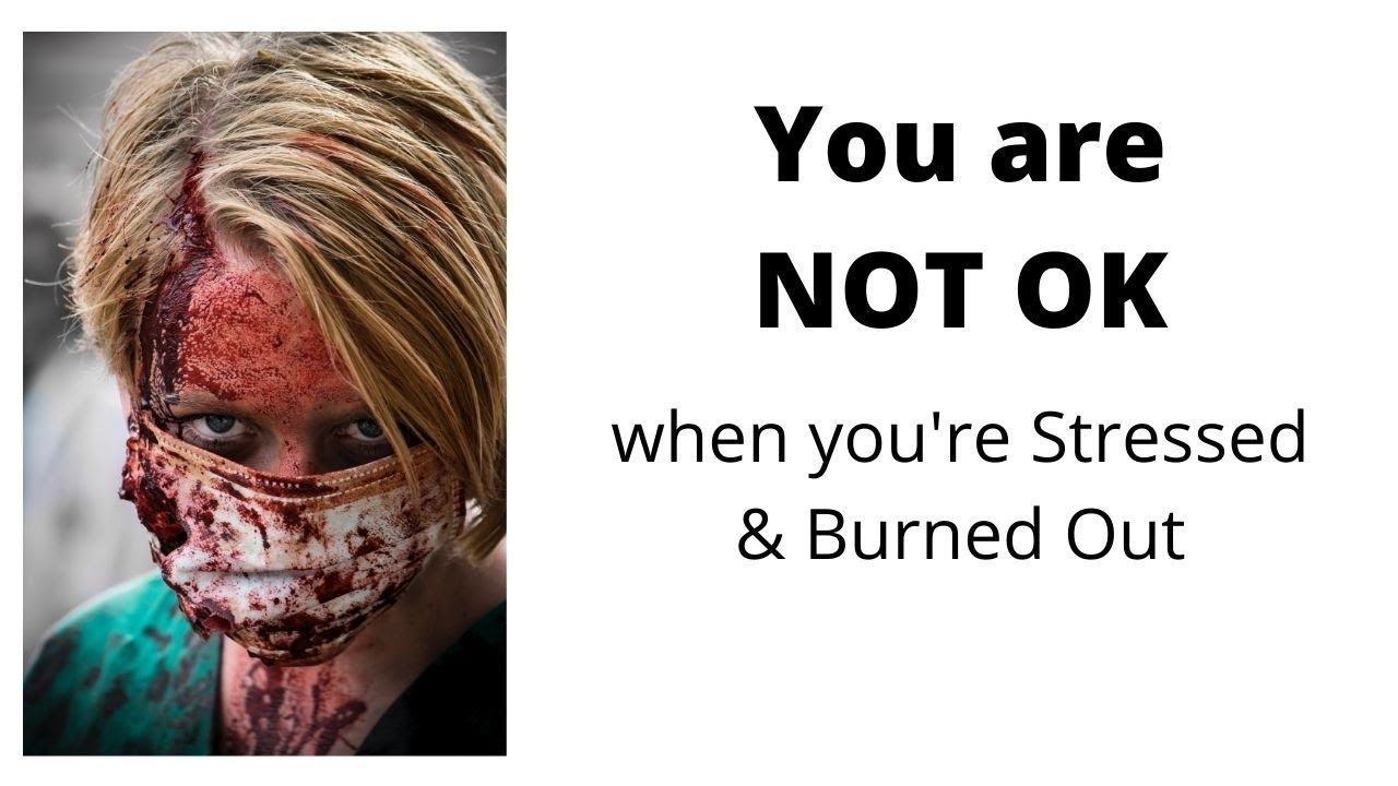 You are NOT OK! (when you are stressed & burned out)