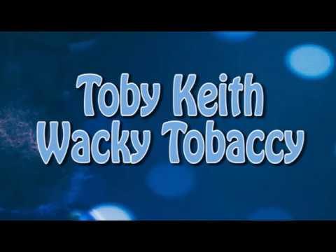 Toby Keith : Wacky Tobaccy [Merse lyrics]