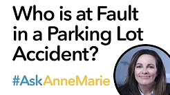 #AskAnneMarie - Who is at Fault in a Parking Lot Accident?