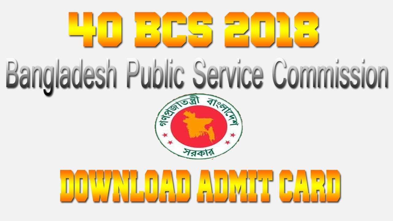 Application 40 BCS 2018 Admit Card Download