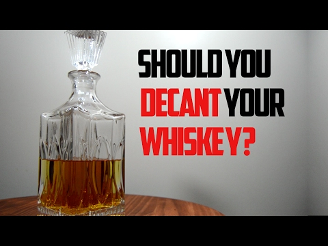Should you decant your whiskey?