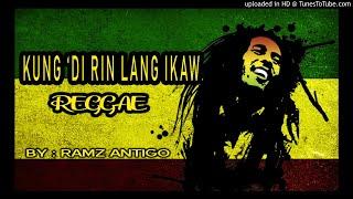 Ramz Antigo - Kung Di Rin Lan Ikaw ( Reggae Version)