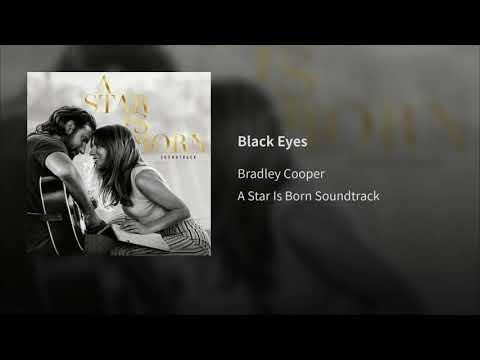BRADLEY COOPER - BLACK EYES ( A STAR IS BORN SOUNDTRACK)