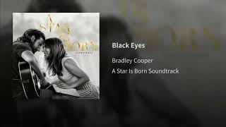 BRADLEY COOPER - BLACK EYES ( A STAR IS BORN SOUNDTRACK) Video