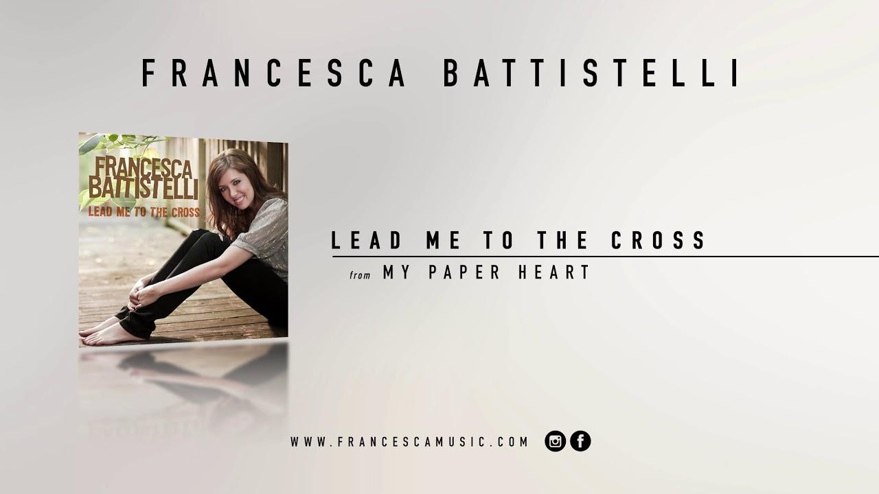 francesca-battistelli-lead-me-to-the-cross-official-audio-francescabattistelli