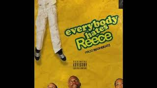 A-reece : everybody hates reece -