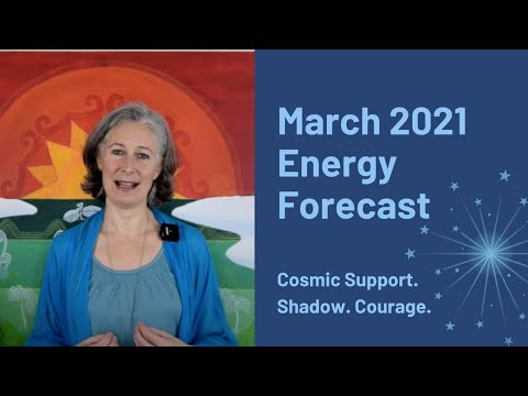 Cosmic Support, Shadow, Courage. March 2021 Energy Forecast.