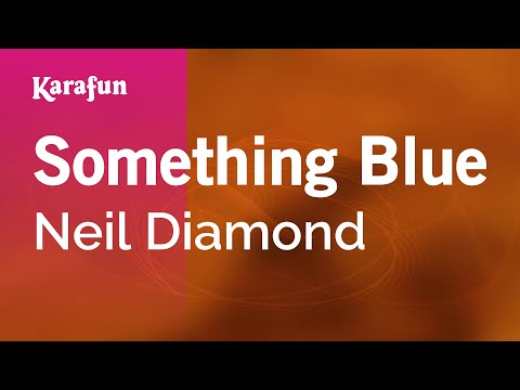 Karaoke Something Blue - Neil Diamond *